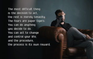 The most difficult thing is the decision to act